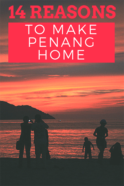 14 Reasons to Make Penang Your Home